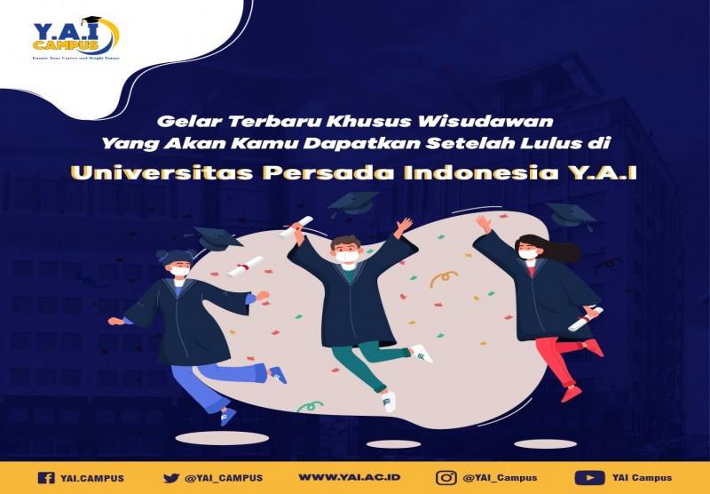 Gelar Terbaru Yang Akan Kamu Dapatkan Setelah Lulus di Universitas Persada Indonesia Y.A.I